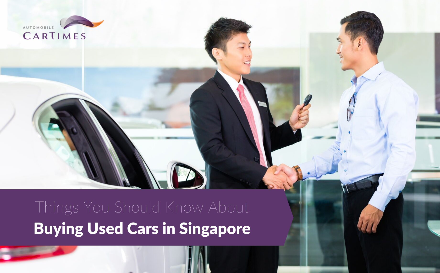 Things You Should Know About Buying Used Cars in Singapore Car Times Automobile Help Guides